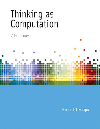 Thinking as Computation by Hector J. Levesque