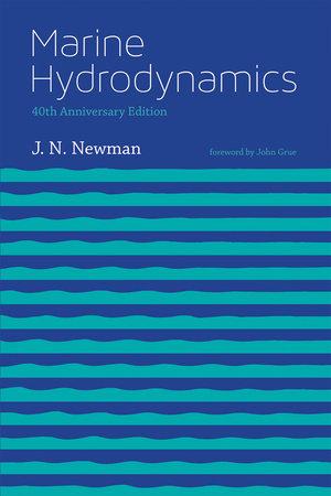 Marine Hydrodynamics, 40th anniversary edition by J. N. Newman