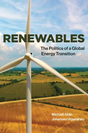 Renewables by Michael Aklin and Johannes Urpelainen