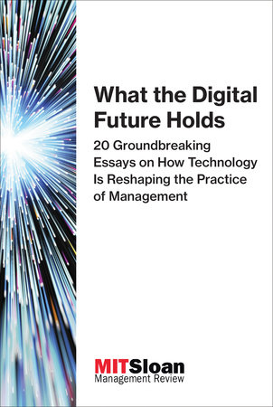 What the Digital Future Holds by MIT Sloan Management Review