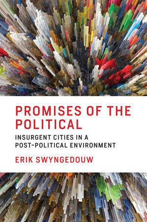 Promises of the Political by Erik Swyngedouw