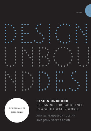 Design Unbound: Designing for Emergence in a White Water World, Volume 1 by Ann M. Pendleton-Jullian and John Seely Brown