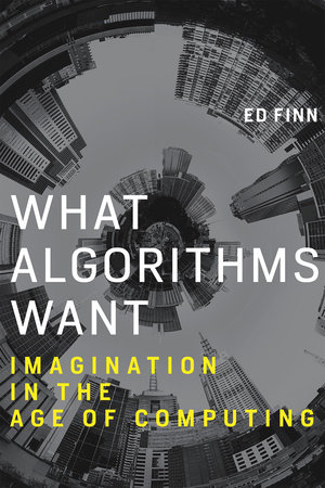 What Algorithms Want by Ed Finn