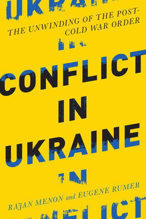 Conflict in Ukraine by Rajan Menon and Eugene B. Rumer