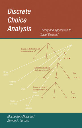 Discrete Choice Analysis by Moshe Ben-Akiva and Steven R. Lerman