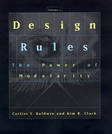 Design Rules, Volume 1 by Carliss Y. Baldwin and Kim B. Clark