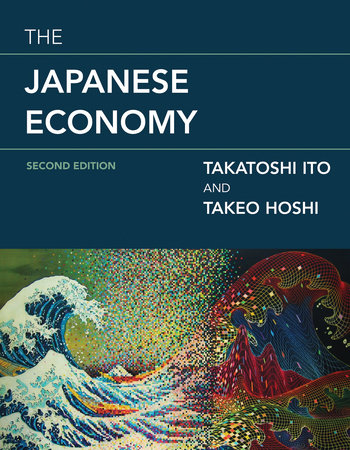 The Japanese Economy, second edition by Takatoshi Ito and Takeo Hoshi