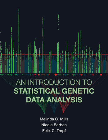 An Introduction to Statistical Genetic Data Analysis by Melinda C. Mills, Nicola Barban and Felix C. Tropf