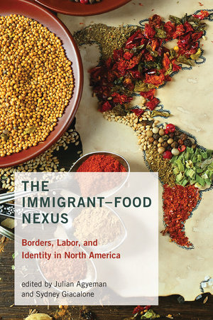 The Immigrant-Food Nexus by edited by Julian Agyeman and Sydney Giacalone