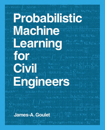 Probabilistic Machine Learning for Civil Engineers by James-A. Goulet