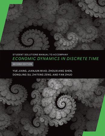Student Solutions Manual to Accompany Economic Dynamics in Discrete Time, second edition by Yue Jiang, Jianjun Miao, Zhouxiang Shen, Dongling Su and Zhiteng Zeng