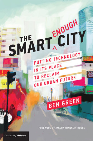 The Smart Enough City by Ben Green