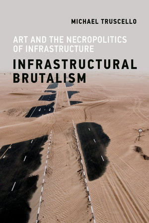 Infrastructural Brutalism by Michael Truscello