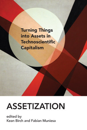 Assetization by edited by Kean Birch and Fabian Muniesa