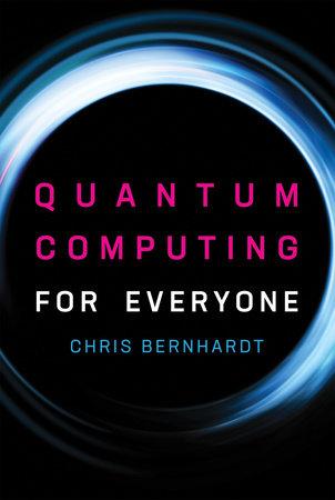 Quantum Computing for Everyone by Chris Bernhardt
