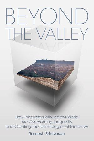 Beyond the Valley by Ramesh Srinivasan