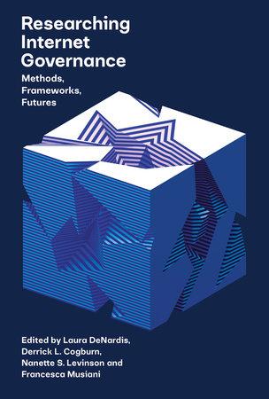 Researching Internet Governance by Laura DeNardis; Derrick Cogburn; Nanette S. Levinson; Francesca Musiani