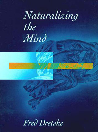 Naturalizing The Mind by Fred Dretske