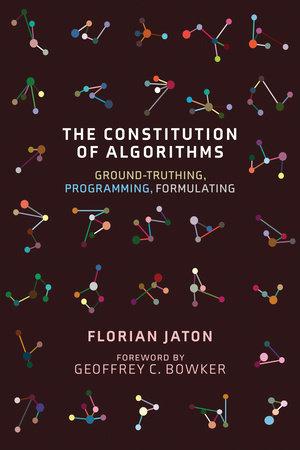 The Constitution of Algorithms by Florian Jaton