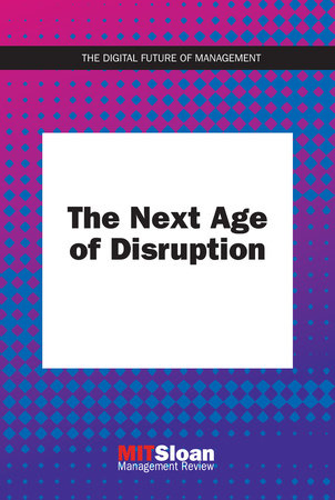 The Next Age of Disruption by MIT Sloan Management Review