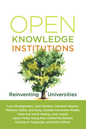 Open Knowledge Institutions by Lucy Montgomery, John Hartley, Cameron Neylon, Malcolm Gillies and Eve Gray