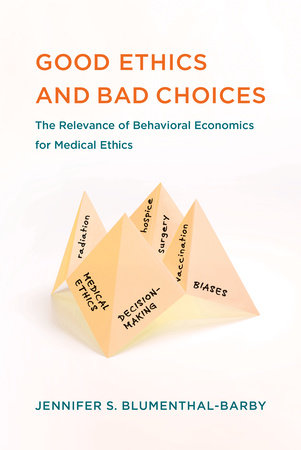 Good Ethics and Bad Choices by Jennifer S. Blumenthal-Barby
