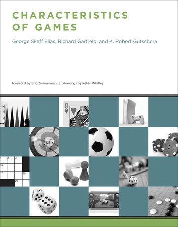 Characteristics of Games by George Skaff Elias, Richard Garfield and K. Robert Gutschera