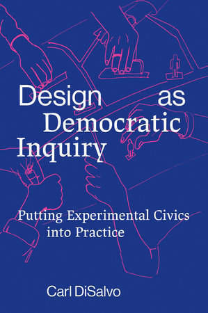 Design as Democratic Inquiry by Carl Disalvo