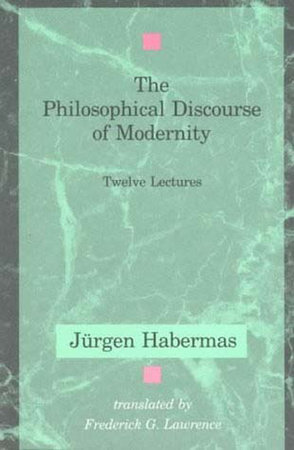The Philosophical Discourse of Modernity by Jurgen Habermas