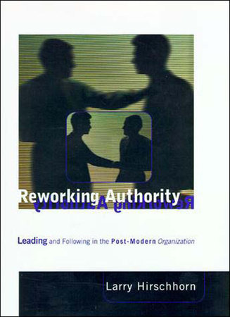 Reworking Authority by Larry Hirschhorn