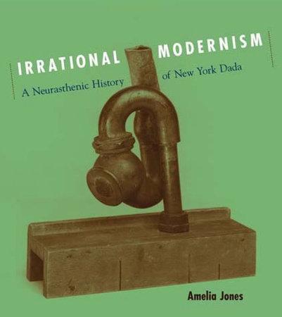 Irrational Modernism by Amelia Jones