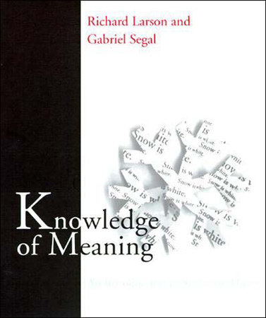 Knowledge of Meaning by Richard K. Larson and Gabriel M. A. Segal