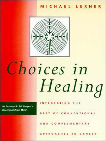 Choices in Healing by Michael A. Lerner