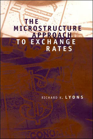 The Microstructure Approach to Exchange Rates by Richard K. Lyons