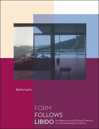 Form Follows Libido by Sylvia Lavin