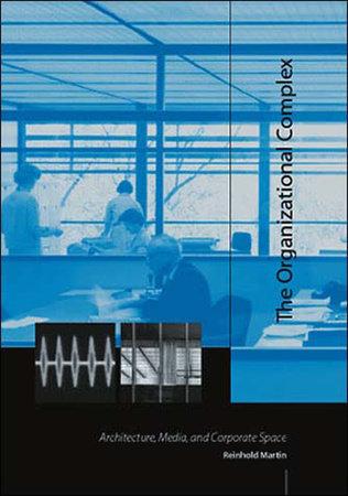 The Organizational Complex by Reinhold Martin