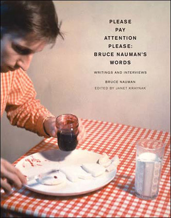 Please Pay Attention Please: Bruce Nauman's Words by Bruce Nauman