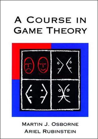 A Course in Game Theory by Martin J. Osborne and Ariel Rubinstein