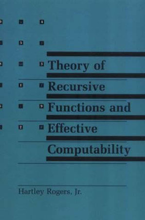 Theory of Recursive Functions and Effective Computability by Hartley Rogers