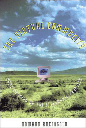The Virtual Community, revised edition by Howard Rheingold