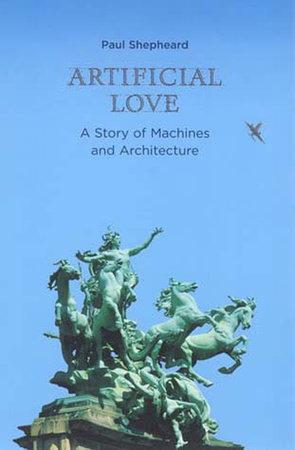Artificial Love by Paul Shepheard