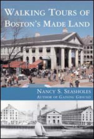 Walking Tours of Boston's Made Land by Nancy S. Seasholes
