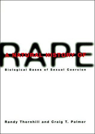 A Natural History of Rape by Randy Thornhill and Craig T. Palmer
