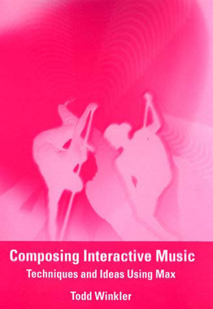 Composing Interactive Music by Todd Winkler