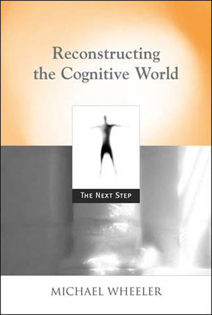 Reconstructing the Cognitive World by Michael Wheeler