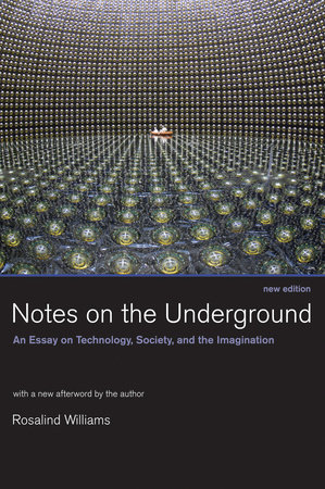 Notes on the Underground, new edition by Rosalind Williams