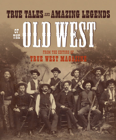 True Tales and Amazing Legends of the Old West by