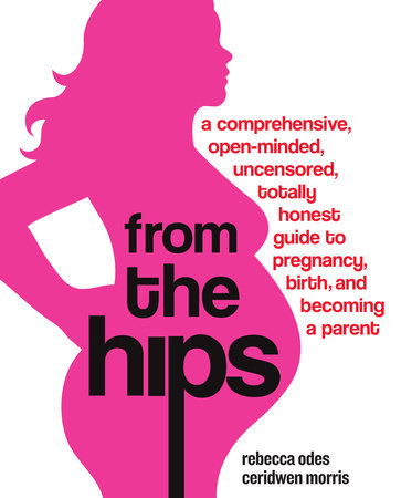 From the Hips by Rebecca Odes and Ceridwen Morris