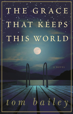 The Grace That Keeps This World by Tom Bailey