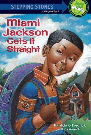Miami Jackson Gets It Straight by Patricia McKissack and Fredrick McKissack